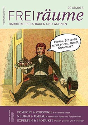 FreiRäume 2015/2016: Ratgeber für barrierefreies Bauen und Wohnen - inkl. kompletter DIN 18040-2. Mit vielen Checklisten und Tipps.