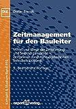 Zeitmanagement für den Bauleiter: Mittel und Wege der Zeitplanung und Selbstorganisation – Zeitgewinn durch Führungstechniken – Stressbewältigung (Kontakt & Studium)