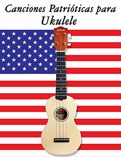 Canciones Patrióticas para Ukulele: 10 Canciones de Estados Unidos por Uncle Sam