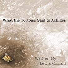 What the Tortoise Said to Achilles (English Edition)