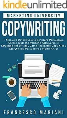Copywriting: Il Manuale Definitivo alla Scrittura Persuasiva, Creare Testi che Vendano Attraverso le Strategie Più Efficaci, Realizzare Copy Killer, Storytelling Persuasivo e Molto Altro!