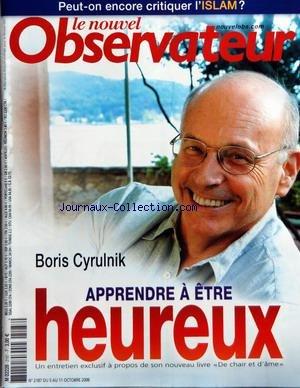 NOUVEL OBSERVATEUR LE No 2187 Du 05/10/2006 - PEUT-ONT CRITIQUER L'ISLAM - BORIS CYRULNIK - APPRENDRE A ETRE HEUREUX - THOMAS PIKETTY - LA REPONSE DE SEGOLENE ROYAL - LA CHINE VUE D'EN BAS - COREE DU NORD - AU PERIL DE LEUR VIE - LES FEMMES... ENFIN -
