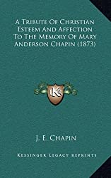 A Tribute of Christian Esteem and Affection to the Memory of Mary Anderson Chapin (1873)