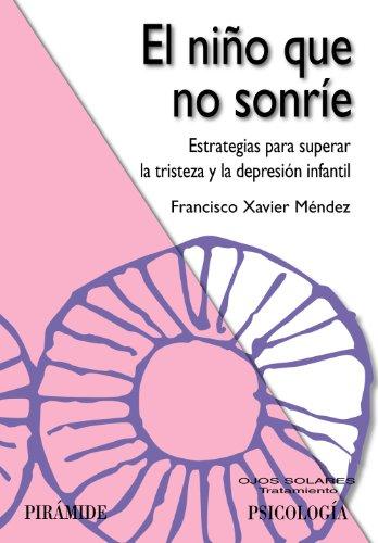 El niño que no sonríe: Estrategias para superar la tristeza y la depresión infantil (Ojos Solares) - 9788436825688 por Francisco Xavier Méndez Carrillo