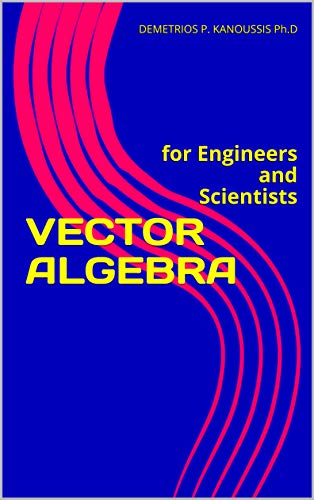 VECTOR ALGEBRA: for Engineers and Scientists (VECTORS AND APPLICATIONS) (English Edition) -