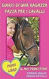 Scarica Libro Diario di una ragazza pazza per i cavalli Il mio primo pony Primo Libro (PDF,EPUB,MOBI) Online Italiano Gratis