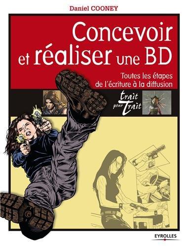 Concevoir et réaliser une BD: Toutes les étapes de l'écriture à la diffusion.