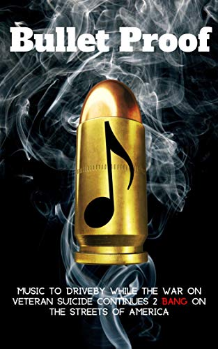 Bullet Proof: Music to driveby while the war on veteran suicide continues 2 BANG on the streets of America. (Lone Wolf Behavior Book 1) (English Edition)