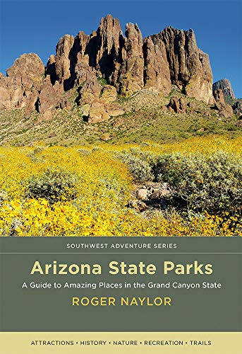 Arizona State Parks: A Guide to Amazing Places in the Grand Canyon State (Southwest Adventure)
