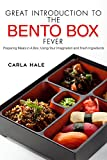 Great Introduction to The Bento Box Fever: Preparing Meals in A Box, Using Your Imagination and Fresh Ingredients (English Edition)