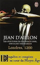 Les aventures de Guilhem d'Ussel, chevalier troubadour : Londres, 1200