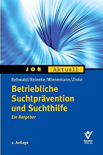 Betriebliche Suchtprävention und Suchthilfe: Ein Ratgeber (Job aktuell)