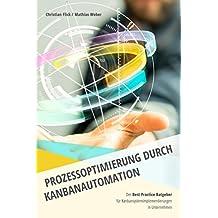 Prozessoptimierung durch Kanbanautomation: Der Best Practice Ratgeber für Kanbansystemimplementierungen in Unternehmen
