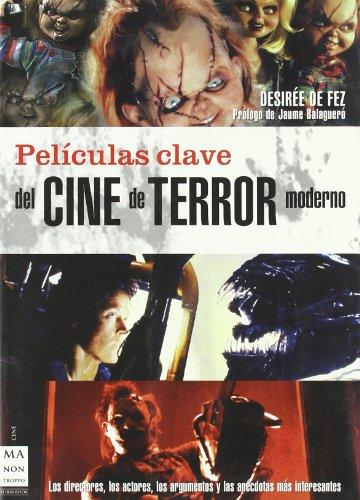 Películas clave del cine de terror moderno: Los directores,los actores,los argumentosy las anécdotasmás interesantes. por Desirée Fez Martin