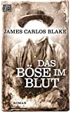 Das Böse im Blut: Roman - James Carlos Blake