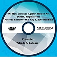 The New Violence Against Women Act (VAWA) Regulations: Are You Ready for the July 1, 2015 Deadline