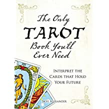 The Only Tarot Book You'll Ever Need: Gain insight and truth to help explain the past, present, and future. (English Edition)