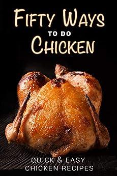 Fifty Ways to Do Chicken: Quick & Easy Chicken Recipes (English Edition) par [Stevens, JR]