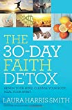 The 30-Day Faith Detox: Renew Your Mind, Cleanse Your Body, Heal Your Spirit