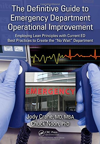 The Definitive Guide to Emergency Department Operational Improvement: Employing Lean Principles with Current ED Best Practices to Create the No Wait Department