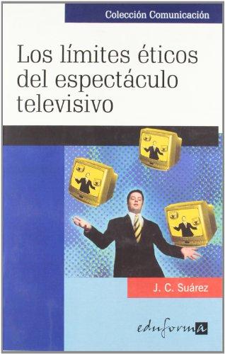 Los Límites Éticos Del Espectáculo Televisivo por J.C. Suarez