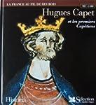 Hugues Capet : Et les premiers Cap�ti...