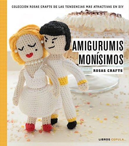 Rosas Crafts. Amigurumis monísimos: Colección Rosas Crafts de las tendencias más atractivas en Diy (Hobbies)