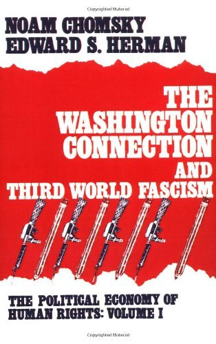 The Washington Connection and Third World Fascism (The Political Economy of Human Rights - Volume I) by Noam Chomsky (1999-07-01)