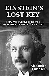 Einstein's Lost Key: How We Overlooked the Best Idea of the 20th Century (English Edition)
