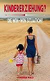 Kindererziehung?: Die Win-Win Situation!(+ praktische Tipps für Eltern)
