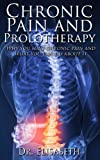 Image de Chronic Pain and Prolotherapy - Why you have chronic pain and what you can do about it (English Edition)