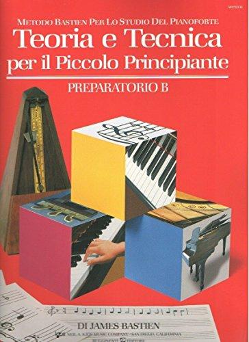 Teoria e tecnica per il piccolo principiante. Preparatorio B. Metodo Bastien in italiano (Metodo Bastien per lo studio del pianoforte)