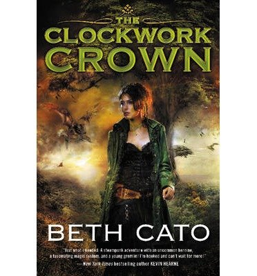 By Cato, Beth ( Author ) [ The Clockwork Crown By Jun-2015 Paperback