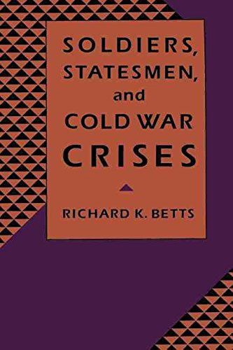 [(Soldiers, Statesmen, and Cold War Crises)] [By (author) Richard K. Betts] published on (November, 1991)