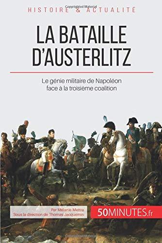 La bataille d'Austerlitz: Le génie militaire de Napoléon face à la troisième coalition