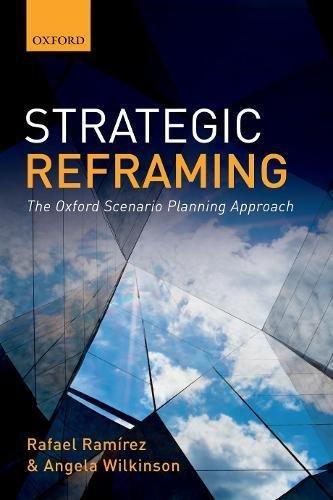 Strategic Reframing: The Oxford Scenario Planning Approach por Rafael Ramirez