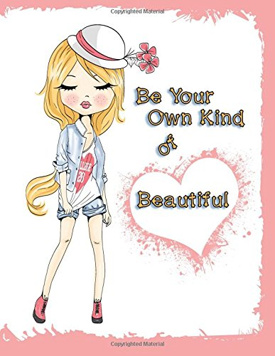 Be Your Own Kind of Beautiful: Journal, Notebook, Diary, Undated Daily Planner, 185 Lined Pages, Large Size Book 8 1/2