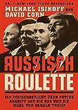 Russisch Roulette: Ein Insiderbericht über Putins Angriff auf die USA und die Wahl von Donald Trump