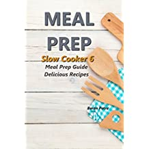 Meal Prep - Slow Cooker 6: Meal Prep Guide - Delicious Recipes (English Edition)