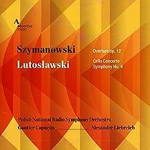 Szymanowski: Overture, Op. 12 - Lutos?awski: Cello Concerto, Symphony No. 4