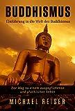 Buddhismus: Einführung in die Welt des Buddhismus - Wie sie ausgeglichen & glücklich leben