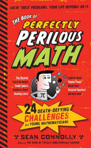 The Book of Perfectly Perilous Math: 24 Death-Defying Challenges for Young Mathematicians (Irresponsible Science) Epub Descargar