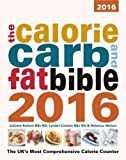 The Calorie, Carb and Fat Bible 2016: The UK's Most Comprehensive Calorie Counter 2016