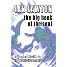 The Big Book of the Soul: Rational Spirituality for the twenty-first century by Ian Lawton (2010-03-01)
