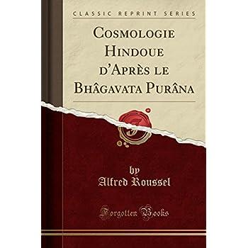 Cosmologie Hindoue d'Après Le Bhâgavata Purâna (Classic Reprint)