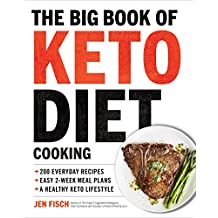 The Big Book of Ketogenic Diet Cooking: 200 Everyday Recipes and Easy 2-Week Meal Plans for a Healthy Keto Lifestyle