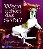 Wem gehört das Sofa?: Über die allzu menschlichen Tücken in der Hundeerziehung