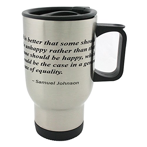 It is better that some should be unhappy rather than that none should be happy, which would be the case in a general state of equality. 14oz Stainless Steel mug