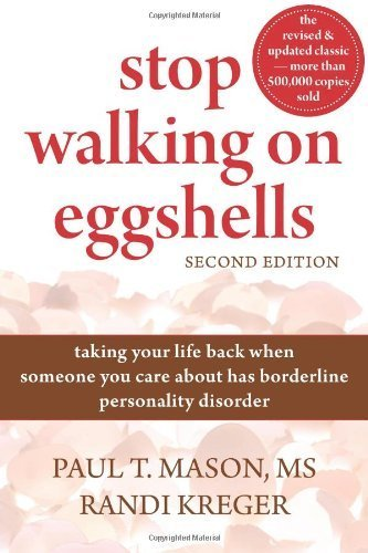 Stop Walking on Eggshells: Taking Your Life Back When Someone You Care About Has Borderline Personality Disorder by Mason MS, Paul, Kreger, Randi (2010) Paperback