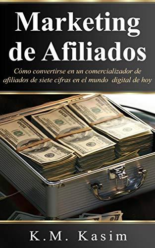 Marketing De Afiliados (Libro En Español/ Affiliate Marketing Spanish Book Version): Cómo convertirse en un comercializador de afiliados de siete cifras en el mundo digital de hoy
